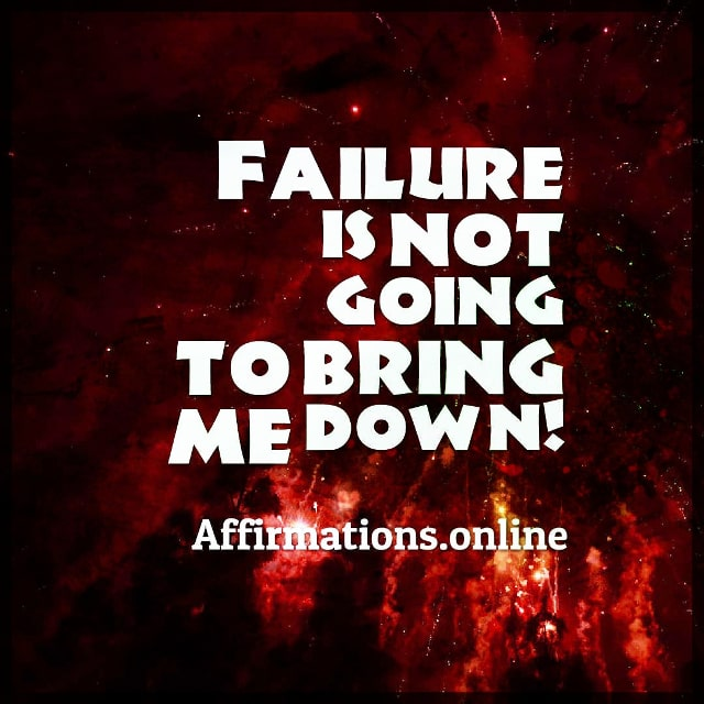 Positive affirmation from Affirmations.online - Failure is not going to bring me down!
