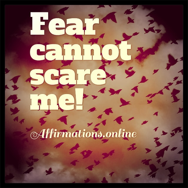 Positive affirmation from Affirmations.online - Fear cannot scare me!