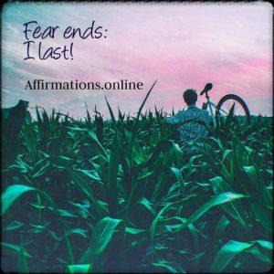 Positive affirmation from Affirmations.online - Fear ends: I last!