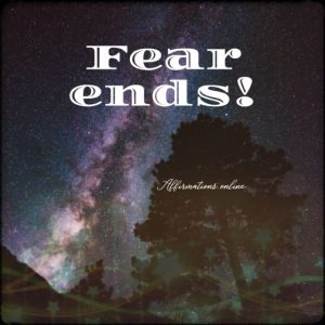 Positive affirmation from Affirmations.online - Fear ends!
