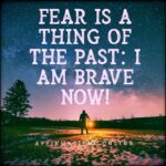 I am free of fear, and constantly, I live a fearless life!