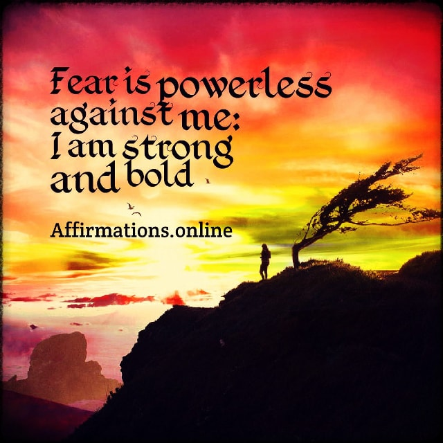 Positive affirmation from Affirmations.online - Fear is powerless against me: I am strong and bold!