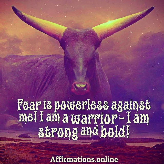 Positive affirmation from Affirmations.online - Fear is powerless against me! I am a warrior – I am strong and bold!