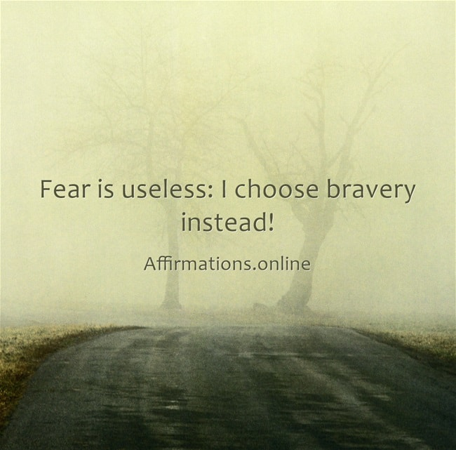 Image affirmation from Affirmations.online - Fear is useless: I choose bravery instead!