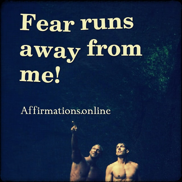 Positive affirmation from Affirmations.online - Fear runs away from me!