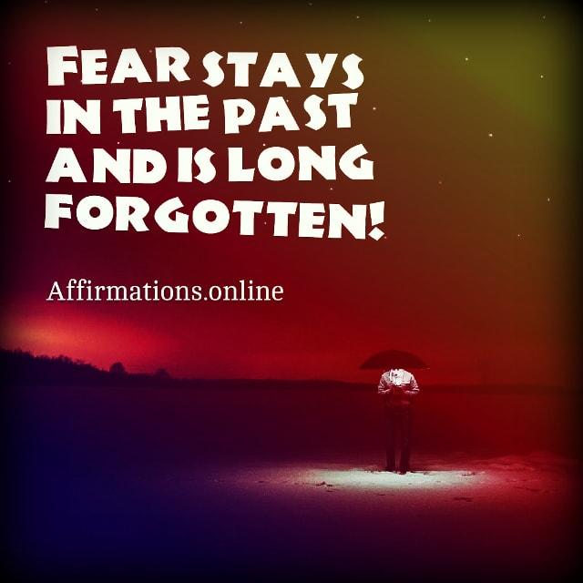 Positive affirmation from Affirmations.online - Fear stays in the past and is long forgotten!