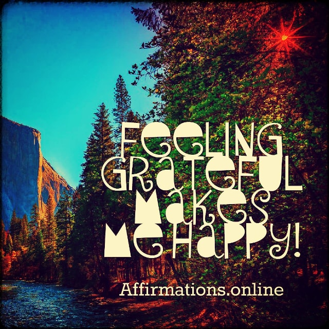 Positive affirmation from Affirmations.online - Feeling grateful makes me happy!