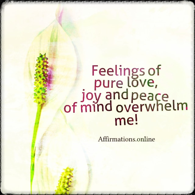 Positive affirmation from Affirmations.online - Feelings of pure love, joy and peace of mind overwhelm me!