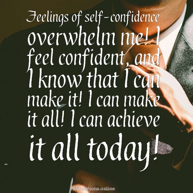 Image affirmation from Affirmations.online - Feelings of self-confidence overwhelm me! I feel confident, and I know that I can make it! I can make it all! I can achieve it all today!