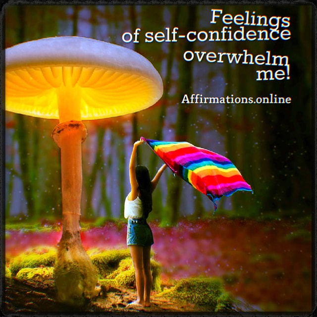 Positive affirmation from Affirmations.online - Feelings of self-confidence overwhelm me!