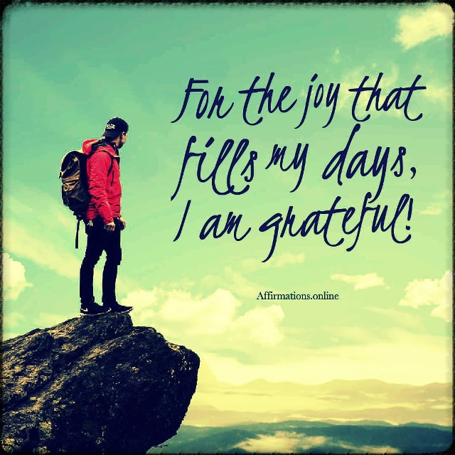 Positive affirmation from Affirmations.online - For the joy that fills my days, I am grateful!