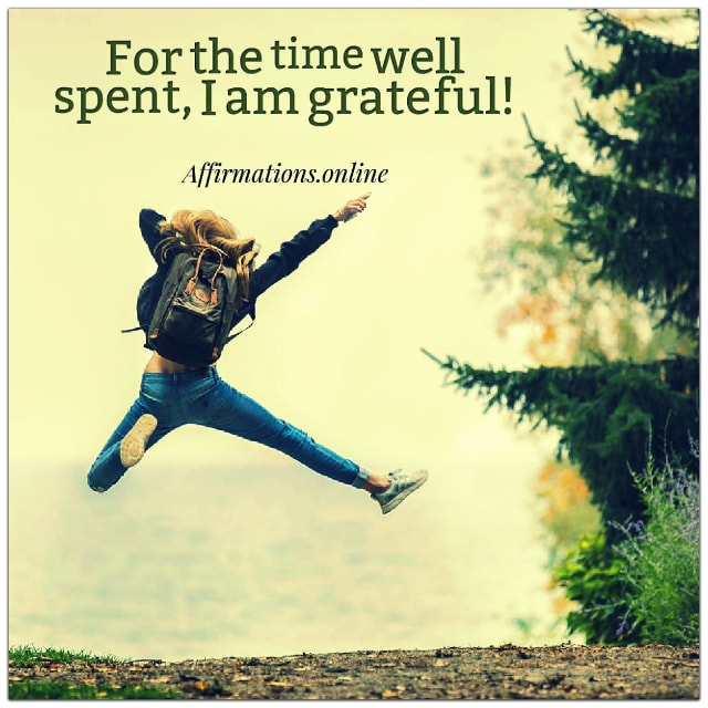 Positive affirmation from Affirmations.online - For the time well spent, I am grateful!