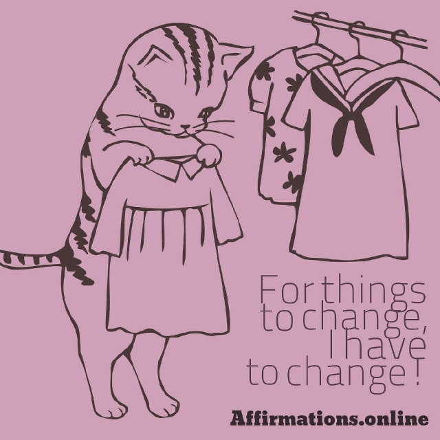 Image affirmation from Affirmations.online - For things to change, I have to change!