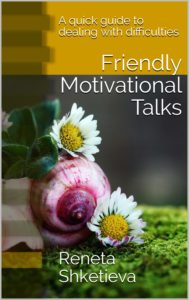 Friendly Motivational Talks - A quick guide to dealing with difficulties - book cover - Reneta Shketieva