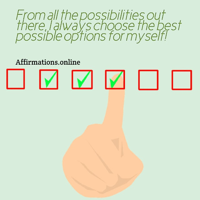 Image affirmation from Affirmations.online - From all the possibilities out there, I always choose the best possible options for myself!