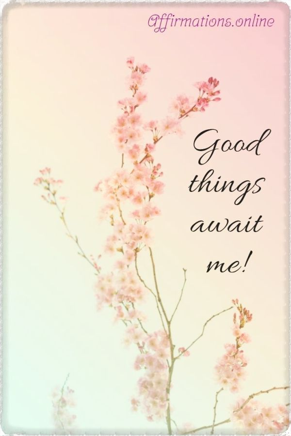 Positive affirmation from Affirmations.online - Good things await me!