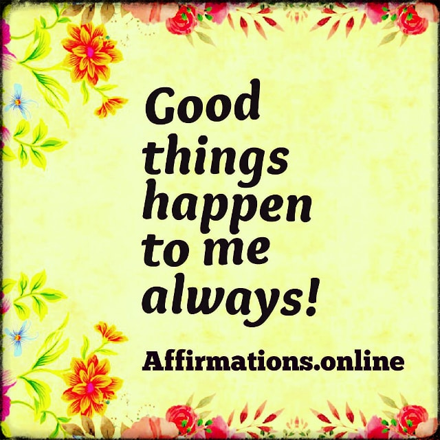 Positive affirmation from Affirmations.online - Good things happen to me always!
