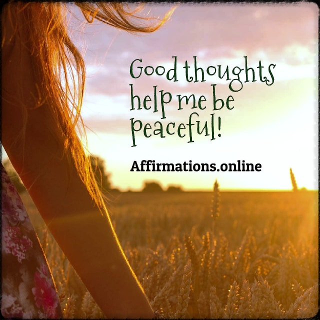 Positive affirmation from Affirmations.online - Good thoughts help me be peaceful!
