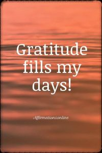 Positive affirmation from Affirmations.online - Gratitude fills my days!