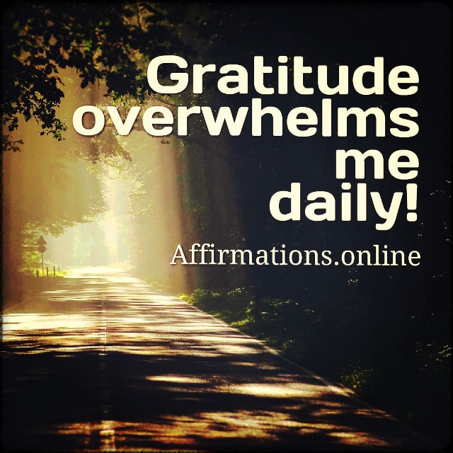 Positive affirmation from Affirmations.online - Gratitude overwhelms me daily!