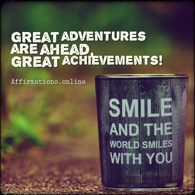 Positive affirmation from Affirmations.online - Great adventures are ahead, great achievements!