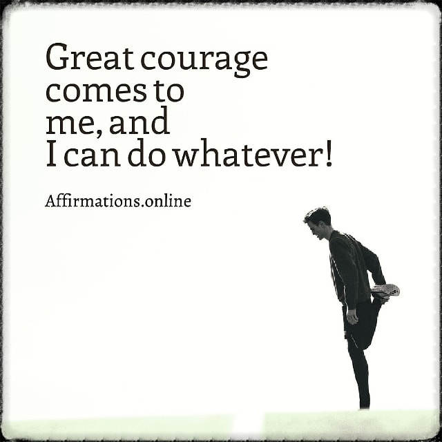 Positive affirmation from Affirmations.online - Great courage comes to me, and I can do whatever!