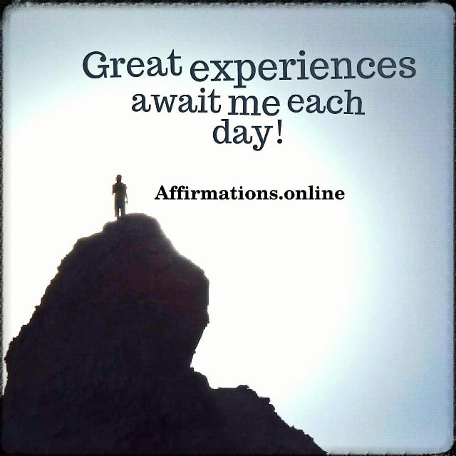 Positive affirmation from Affirmations.online - Great experiences await me each day!