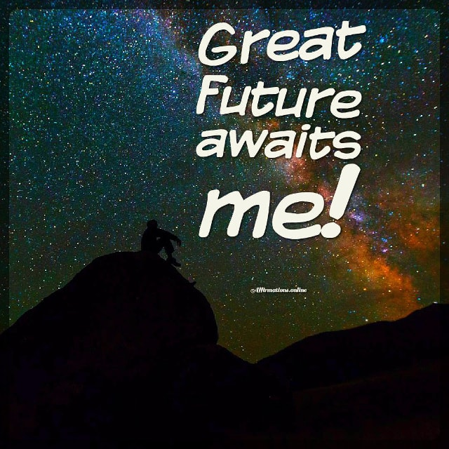 Positive affirmation from Affirmations.online - Great future awaits me!
