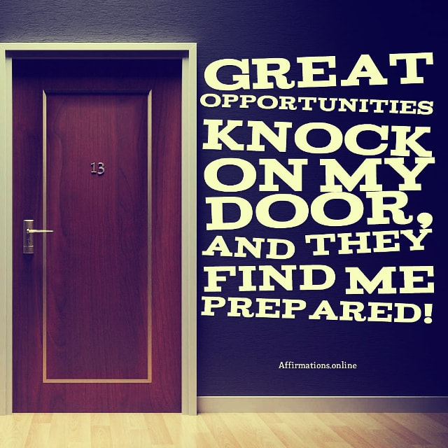 Positive affirmation from Affirmations.online - Great opportunities knock on my door, and they find me prepared!