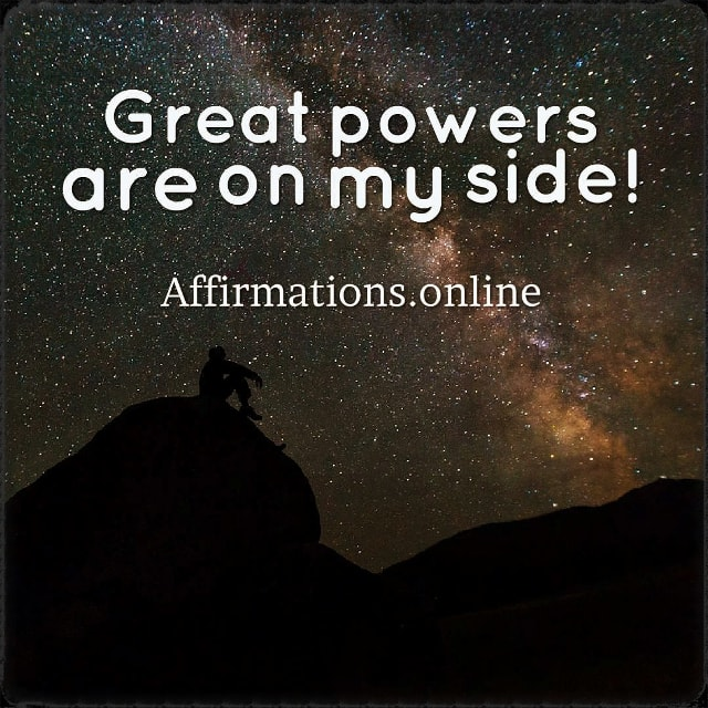 Positive affirmation from Affirmations.online - Great powers are on my side!