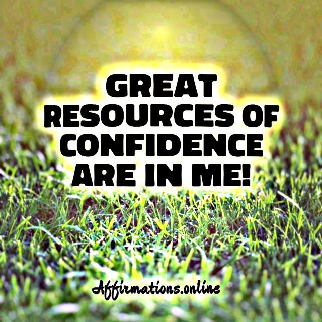 Positive affirmation from Affirmations.online - Great resources of confidence are in me!
