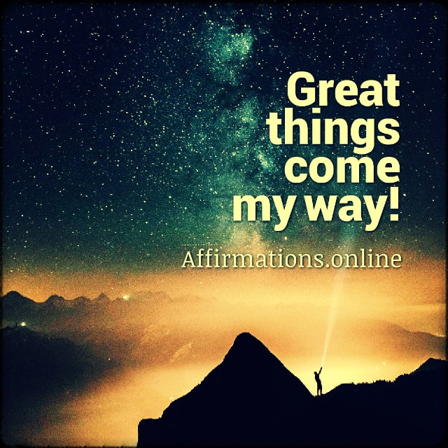 Positive affirmation from Affirmations.online - Great things come my way!