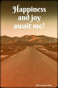 Positive affirmation from Affirmations.online - Happiness and joy await me!