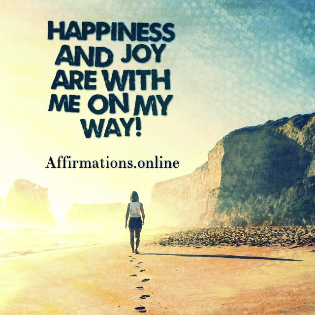 Positive affirmation from Affirmations.online - Happiness and joy are with me on my way!