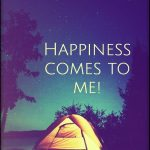 Happiness finds me, and I enjoy my days!