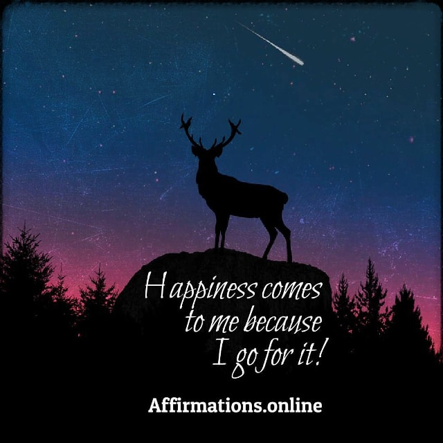 Positive affirmation from Affirmations.online - Happiness comes to me because I go for it!