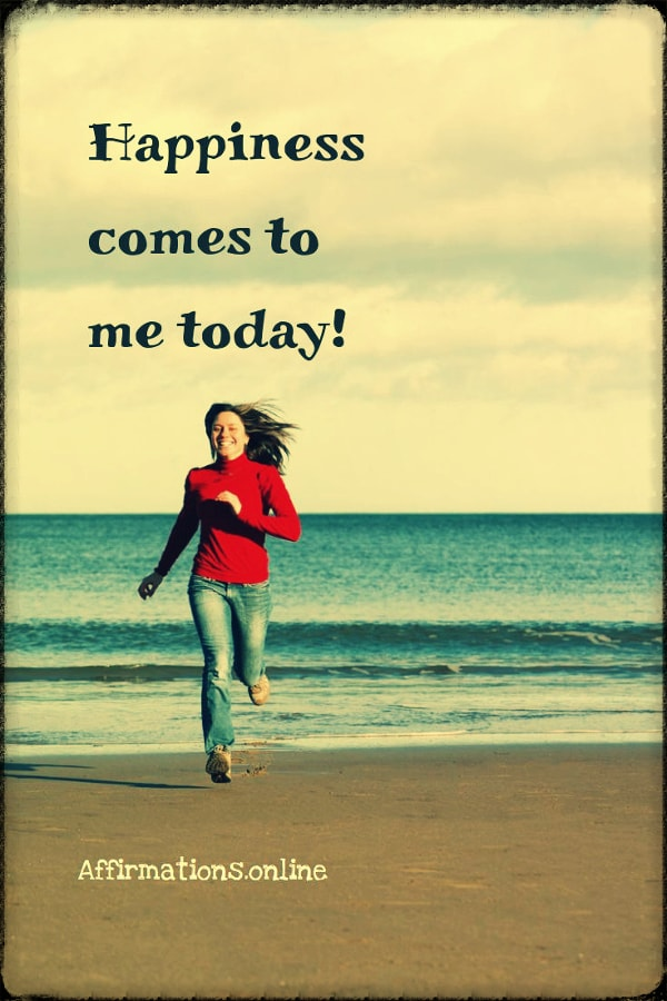 Positive affirmation from Affirmations.online - Happiness comes to me today!