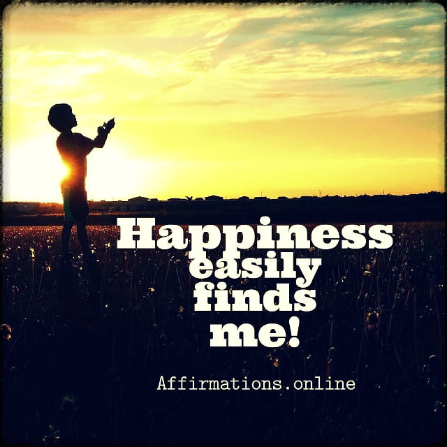 Positive affirmation from Affirmations.online - Happiness easily finds me!