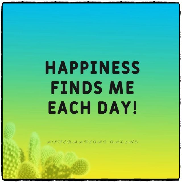 Positive affirmation from Affirmations.online - Happiness finds me each day!