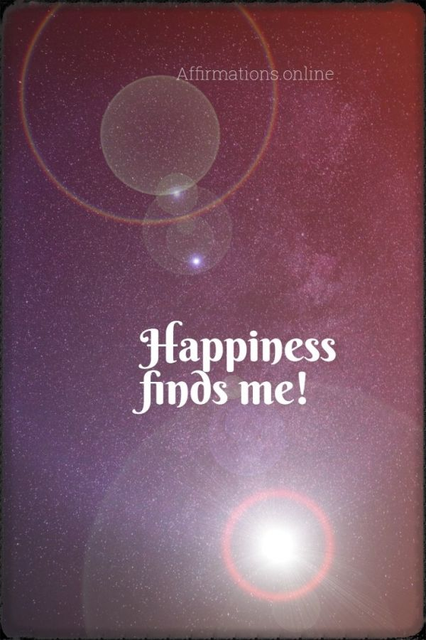Positive affirmation from Affirmations.online - Happiness finds me!
