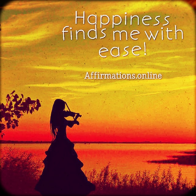 Positive affirmation from Affirmations.online - Happiness finds me with ease!