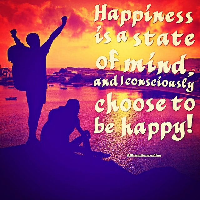 Positive affirmation from Affirmations.online - Happiness is a state of mind, and I consciously choose to be happy!