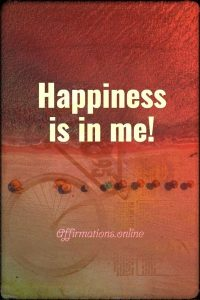 Positive affirmation from Affirmations.online - Happiness is in me!