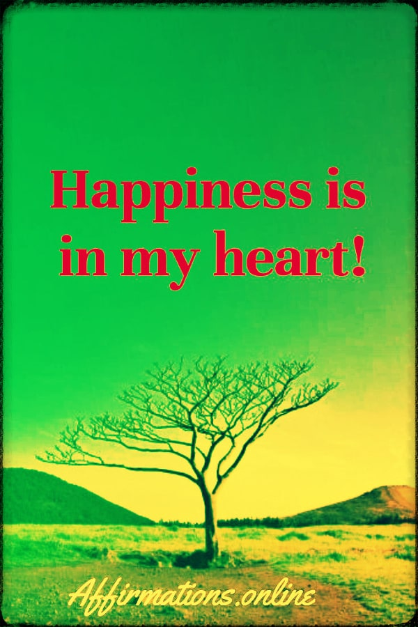 Positive affirmation from Affirmations.online - Happiness is in my heart!