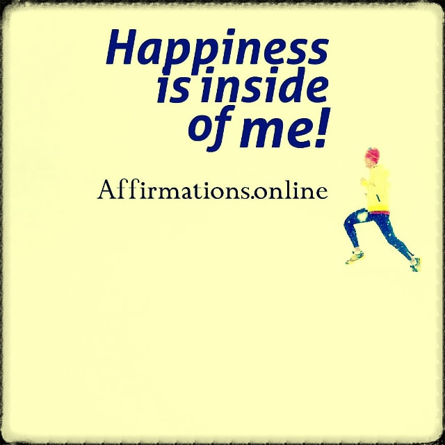 Positive affirmation from Affirmations.online - Happiness is inside of me!