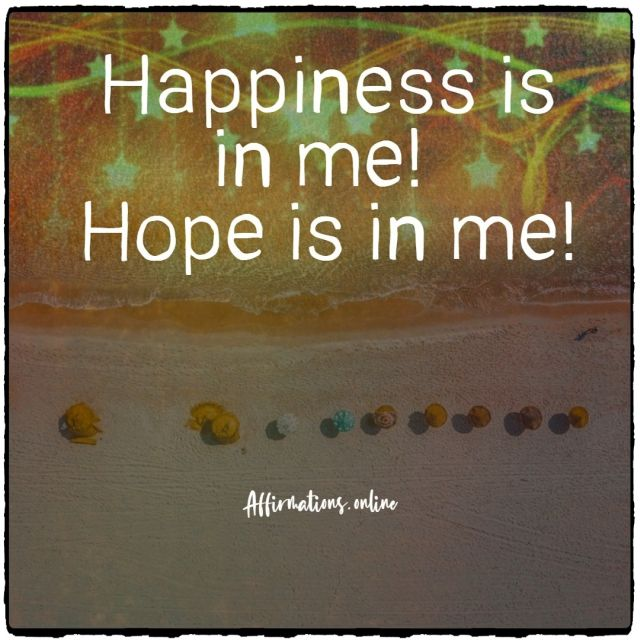 Positive affirmation from Affirmations.online - Happiness is in me! Hope is in me!