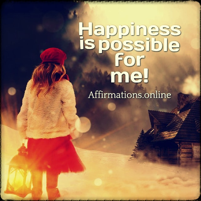 Positive affirmation from Affirmations.online - Happiness is possible for me!