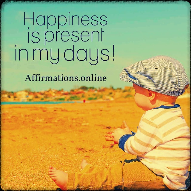 Positive affirmation from Affirmations.online - Happiness is present in my days!