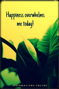 Positive affirmation from Affirmations.online - Happiness overwhelms me today!