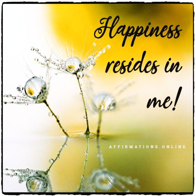 Positive affirmation from Affirmations.online - Happiness resides in me!